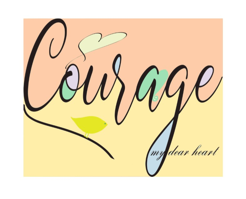 Courage my dear heart Instant Download